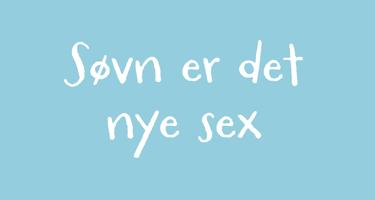 Søvn er det nye sex